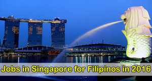 Singapore Jobs for Filipinos 2016, Job Vacancies from POEA Accredited Agencies